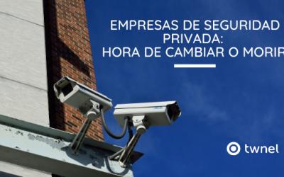 Empresas de Vigilancia y Seguridad Privada: Es Hora de Cambiar o Morir